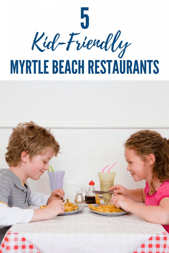 5 Of The Best Kid Friendly Restaurants In Myrtle Beach